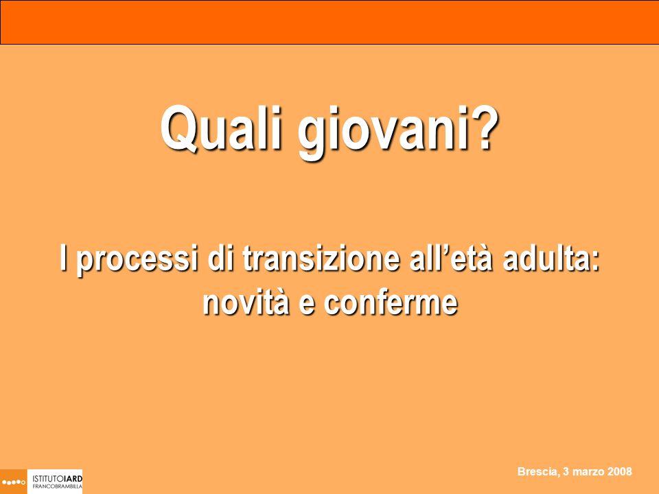 Brescia, 3 marzo 2008 Quali giovani? I processi di transizione alletà adulta: novità e conferme