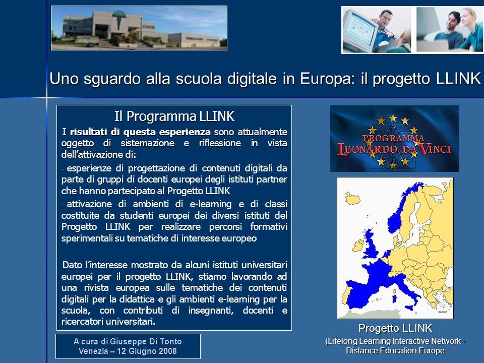 A cura di Giuseppe Di Tonto Venezia – 12 Giugno 2008 Uno sguardo alla scuola digitale in Europa: il progetto LLINK Il Programma LLINK I risultati di q