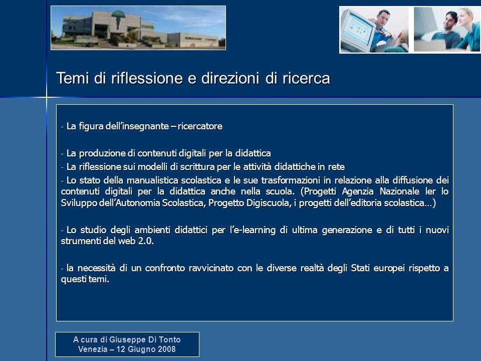 A cura di Giuseppe Di Tonto Venezia – 12 Giugno 2008 Temi di riflessione e direzioni di ricerca - La figura dellinsegnante – ricercatore - La produzio