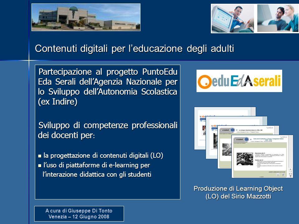 A cura di Giuseppe Di Tonto Venezia – 12 Giugno 2008 Contenuti digitali per leducazione degli adulti Produzione di Learning Object (LO) del Sirio Mazz