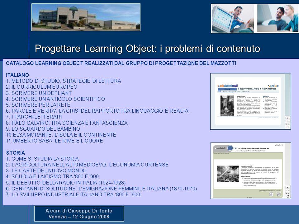 A cura di Giuseppe Di Tonto Venezia – 12 Giugno 2008 Progettare Learning Object: i problemi di contenuto Produzione di Learning Object (LO) del Sirio