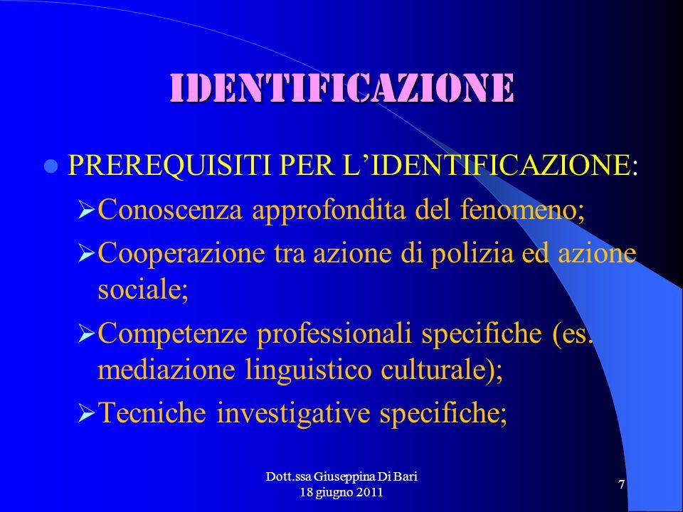 Dott.ssa Giuseppina Di Bari 18 giugno 2011 7 IDENTIFICAZIONE PREREQUISITI PER LIDENTIFICAZIONE: Conoscenza approfondita del fenomeno; Cooperazione tra