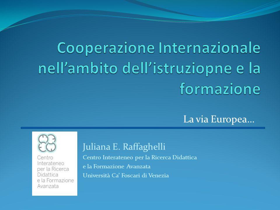 La via Europea… Juliana E. Raffaghelli Centro Interateneo per la Ricerca Didattica e la Formazione Avanzata Università Ca Foscari di Venezia