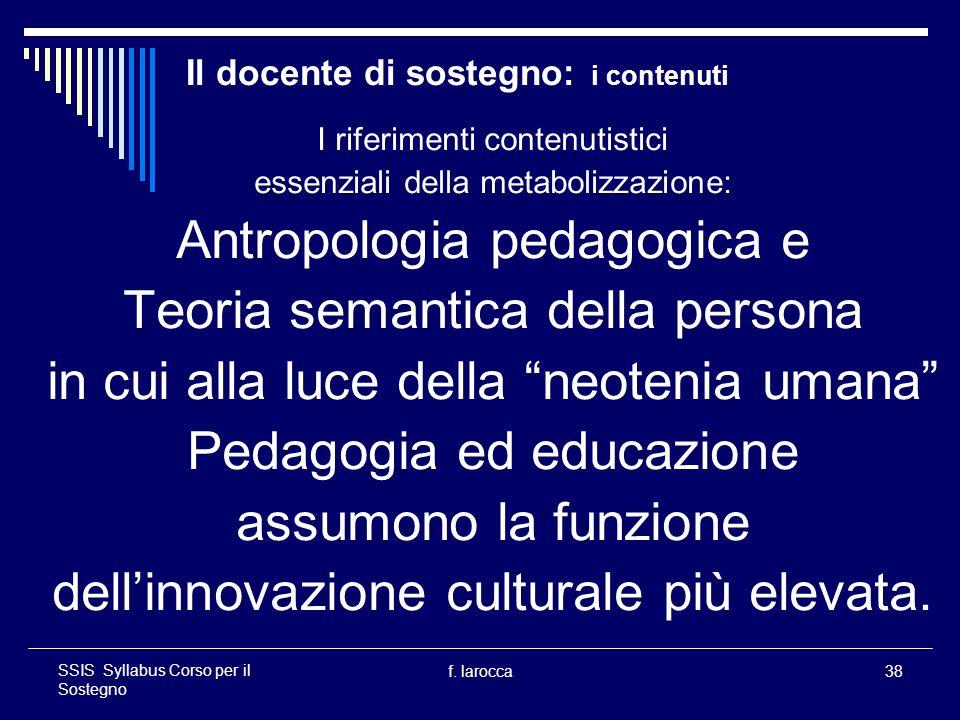 f. larocca38 SSIS Syllabus Corso per il Sostegno Il docente di sostegno: i contenuti I riferimenti contenutistici essenziali della metabolizzazione: A