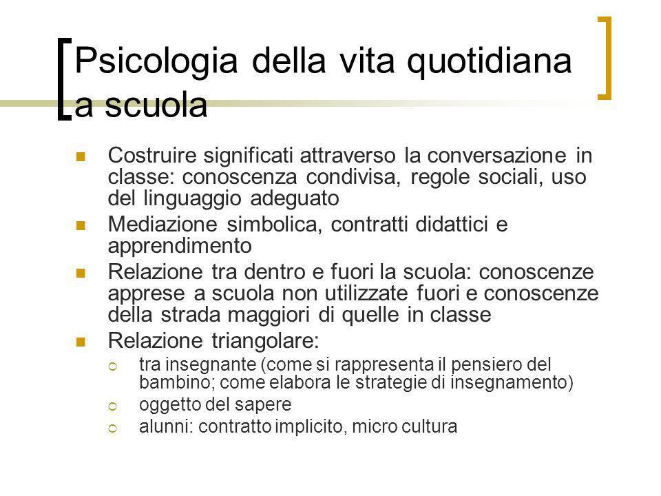 Psicologia della vita quotidiana a scuola Costruire significati attraverso la conversazione in classe: conoscenza condivisa, regole sociali, uso del l