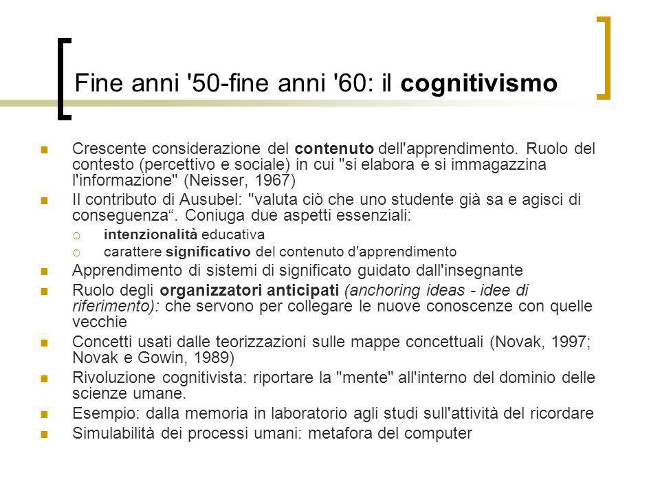 Fine anni '50-fine anni '60: il cognitivismo Crescente considerazione del contenuto dell'apprendimento. Ruolo del contesto (percettivo e sociale) in c