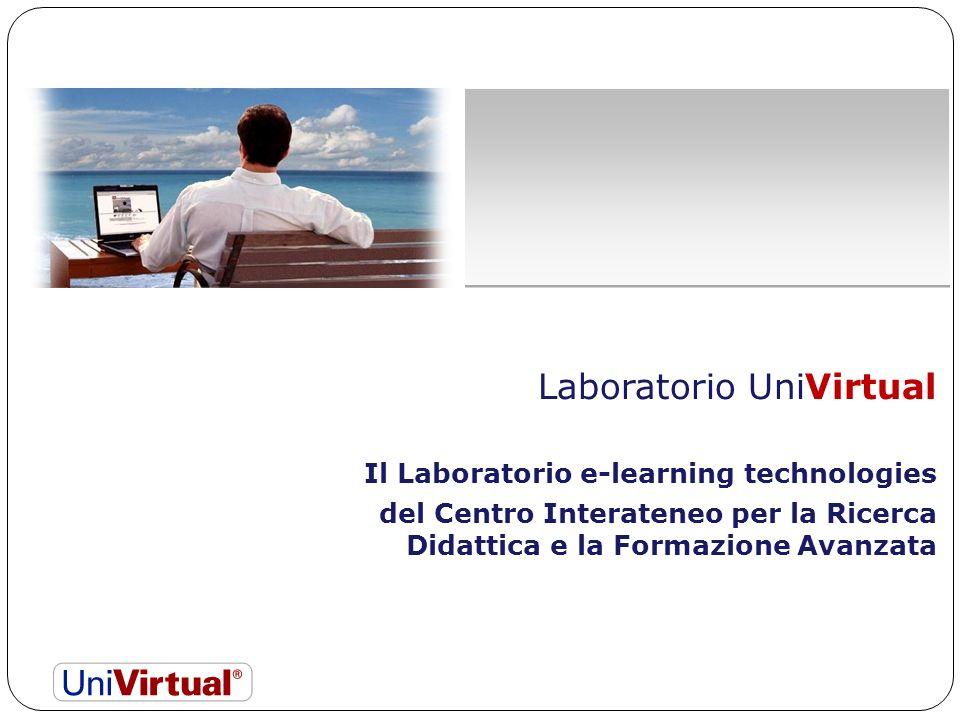 Laboratorio UniVirtual Il Laboratorio e-learning technologies del Centro Interateneo per la Ricerca Didattica e la Formazione Avanzata