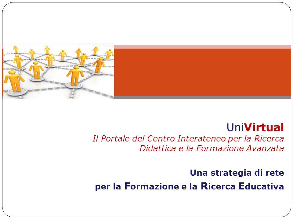 UniVirtual Il Portale del Centro Interateneo per la Ricerca Didattica e la Formazione Avanzata Una strategia di rete per la F ormazione e la R icerca E ducativa