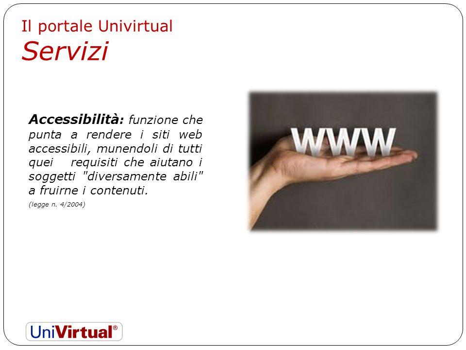 Il portale Univirtual Servizi Accessibilità : funzione che punta a rendere i siti web accessibili, munendoli di tutti quei requisiti che aiutano i soggetti diversamente abili a fruirne i contenuti.