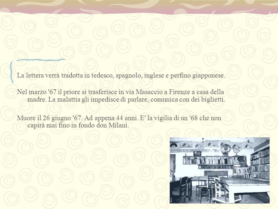 La lettera verrà tradotta in tedesco, spagnolo, inglese e perfino giapponese. Nel marzo '67 il priore si trasferisce in via Masaccio a Firenze a casa