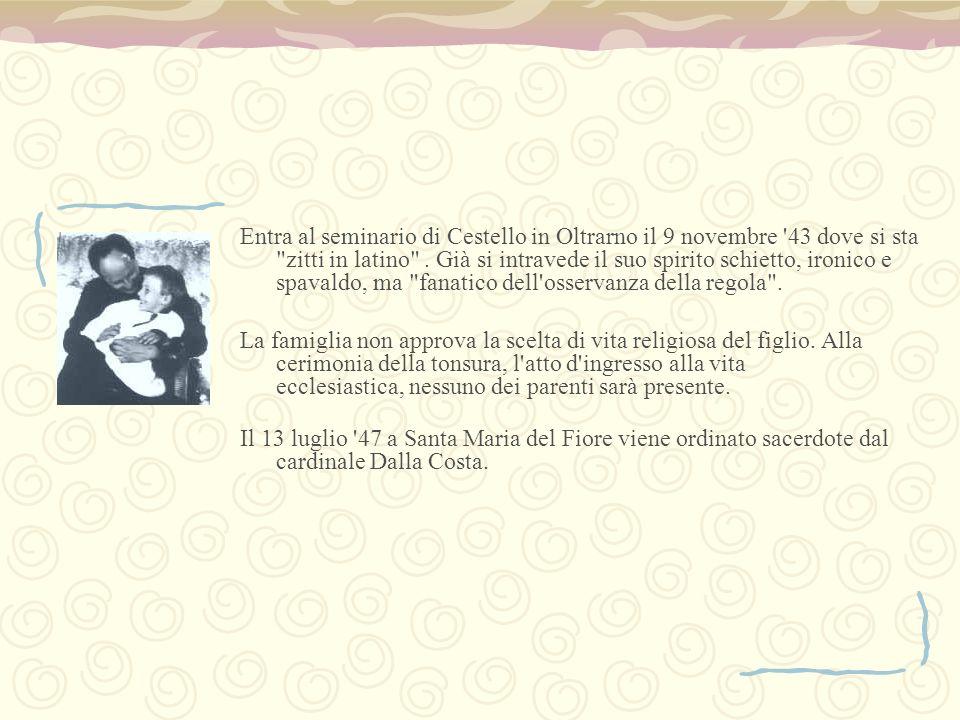 Entra al seminario di Cestello in Oltrarno il 9 novembre '43 dove si sta