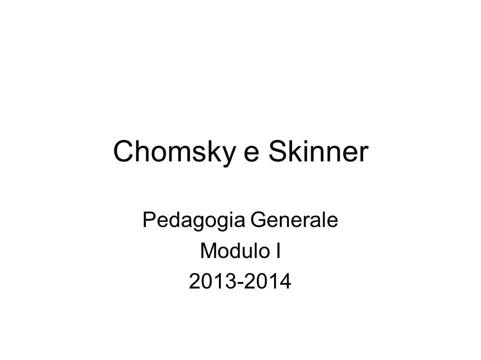 Chomsky e Skinner Pedagogia Generale Modulo I 2013-2014