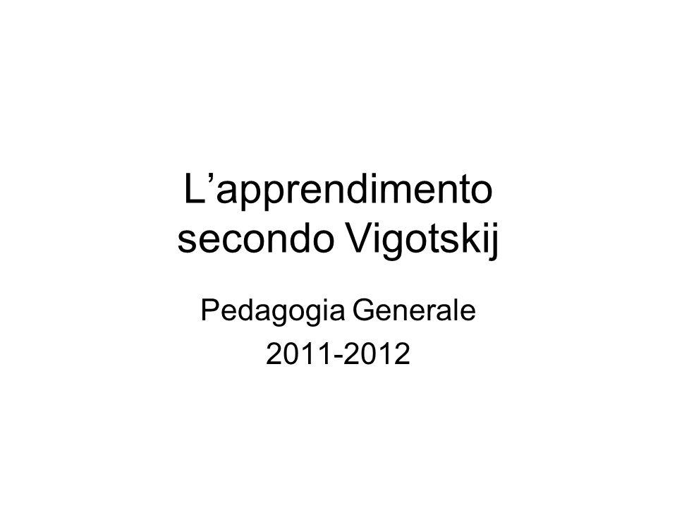 Lapprendimento secondo Vigotskij Pedagogia Generale 2011-2012