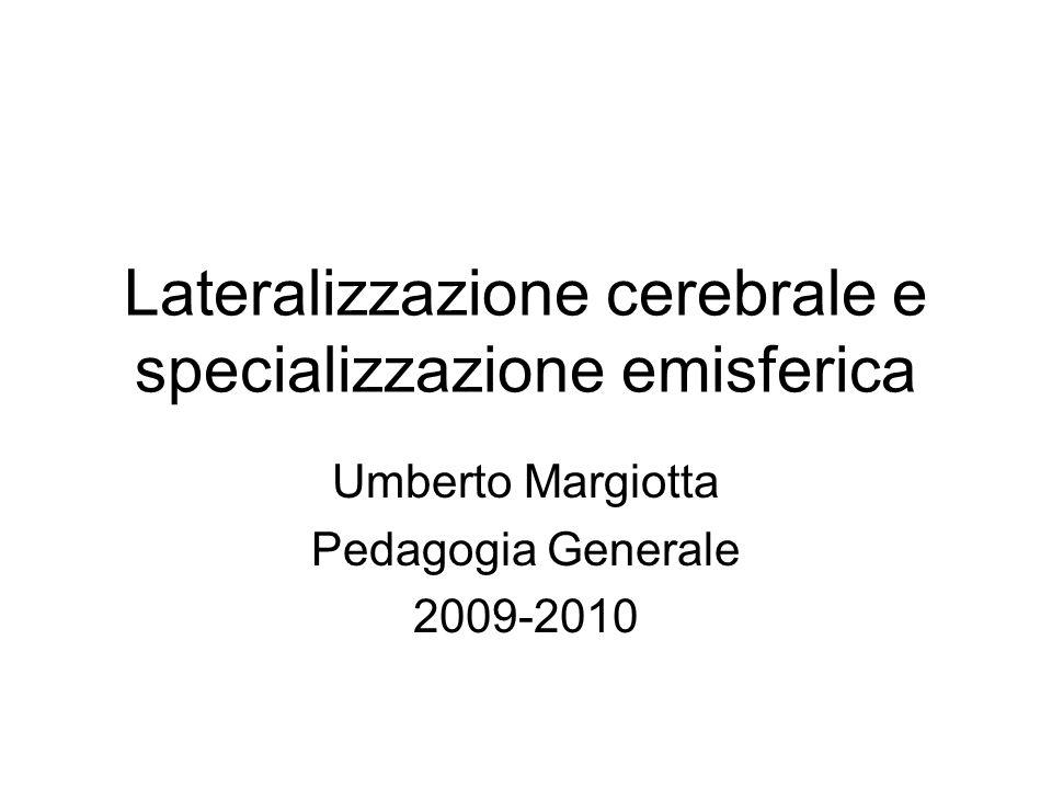 Lateralizzazione cerebrale e specializzazione emisferica Umberto Margiotta Pedagogia Generale 2009-2010