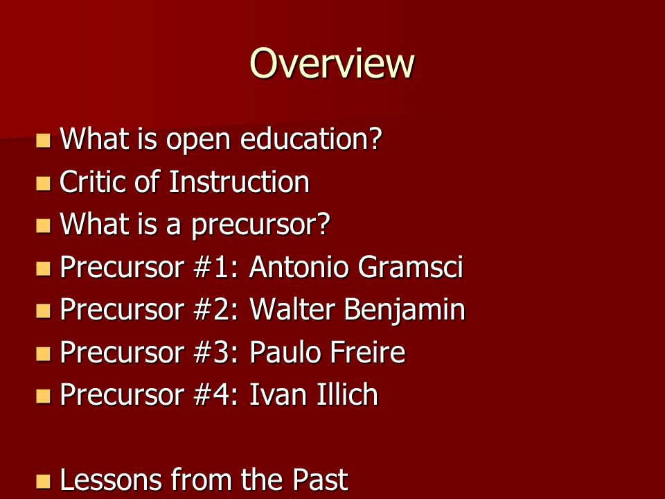 Overview What is open education? What is open education? Critic of Instruction Critic of Instruction What is a precursor? What is a precursor? Precurs