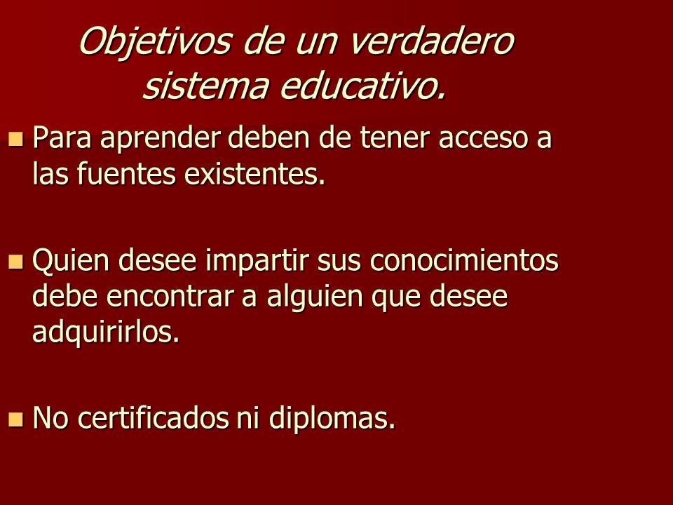 Objetivos de un verdadero sistema educativo. Para aprender deben de tener acceso a las fuentes existentes. Para aprender deben de tener acceso a las f
