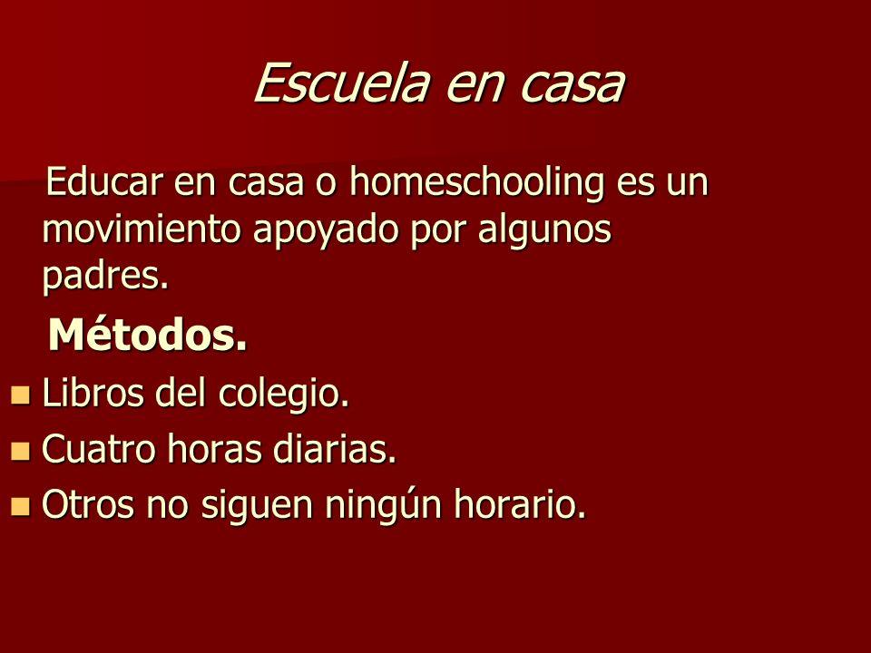 Escuela en casa Educar en casa o homeschooling es un movimiento apoyado por algunos padres. Educar en casa o homeschooling es un movimiento apoyado po