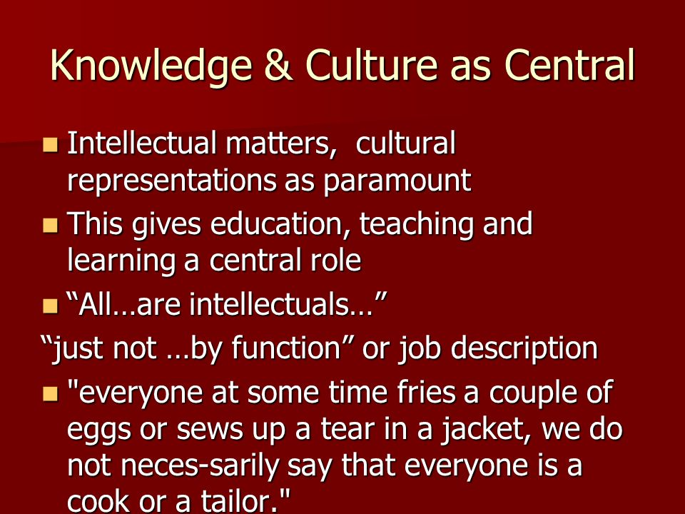 Knowledge & Culture as Central Intellectual matters, cultural representations as paramount Intellectual matters, cultural representations as paramount