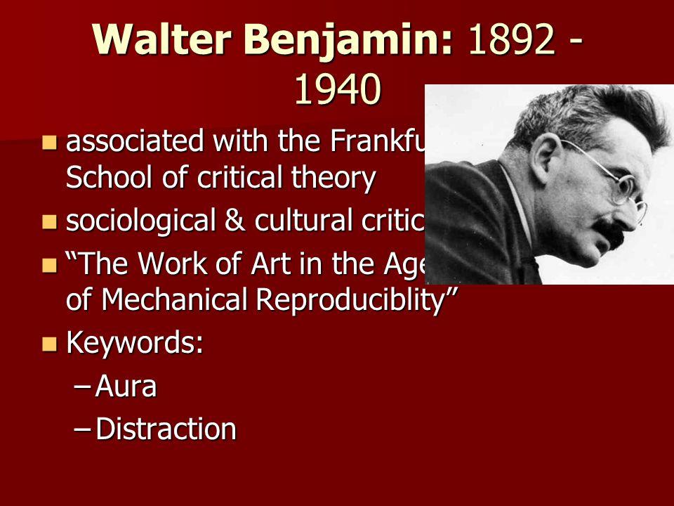 Walter Benjamin: 1892 - 1940 associated with the Frankfurt School of critical theory associated with the Frankfurt School of critical theory sociologi