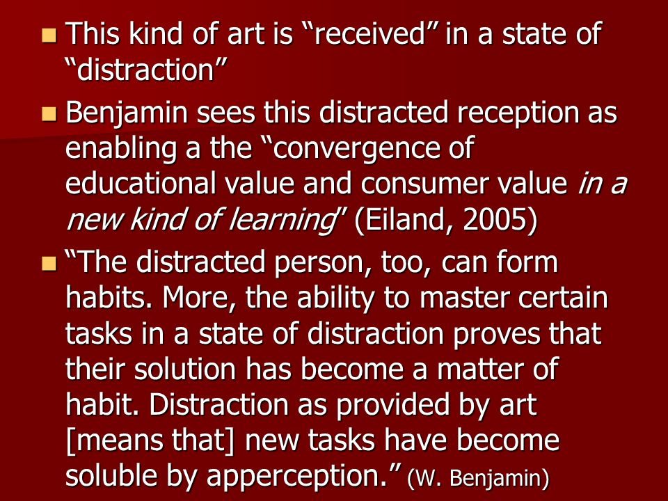 This kind of art is received in a state of distraction This kind of art is received in a state of distraction Benjamin sees this distracted reception