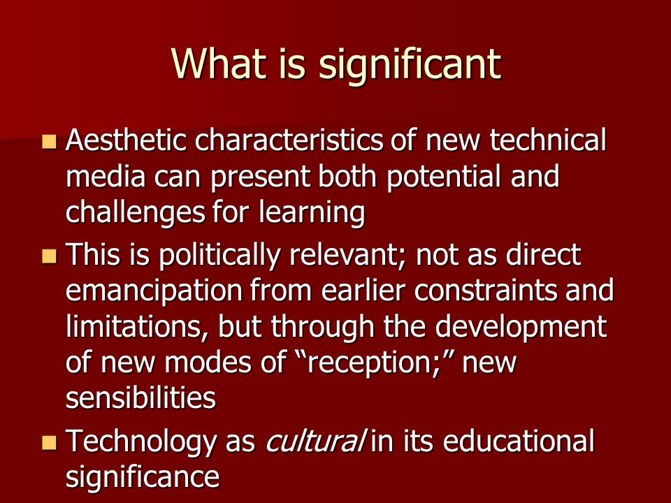 What is significant Aesthetic characteristics of new technical media can present both potential and challenges for learning Aesthetic characteristics
