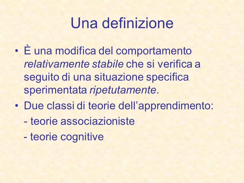 Una definizione È una modifica del comportamento relativamente stabile che si verifica a seguito di una situazione specifica sperimentata ripetutament