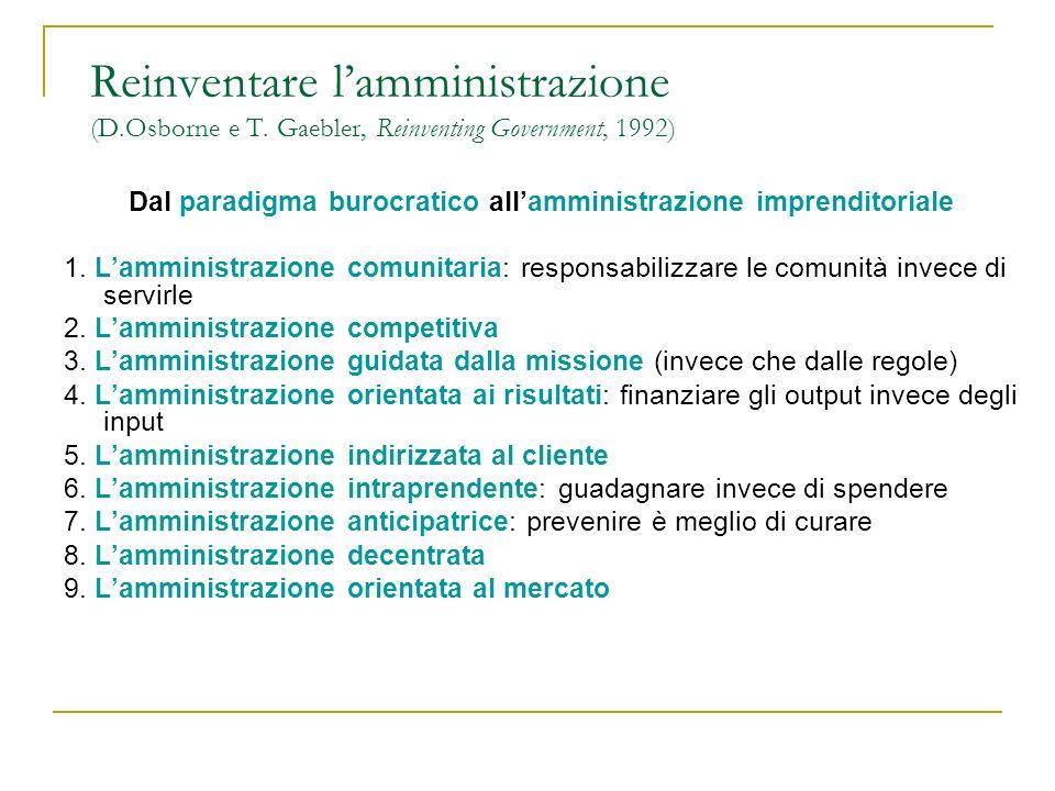 Reinventare lamministrazione (D.Osborne e T. Gaebler, Reinventing Government, 1992) Dal paradigma burocratico allamministrazione imprenditoriale 1. La