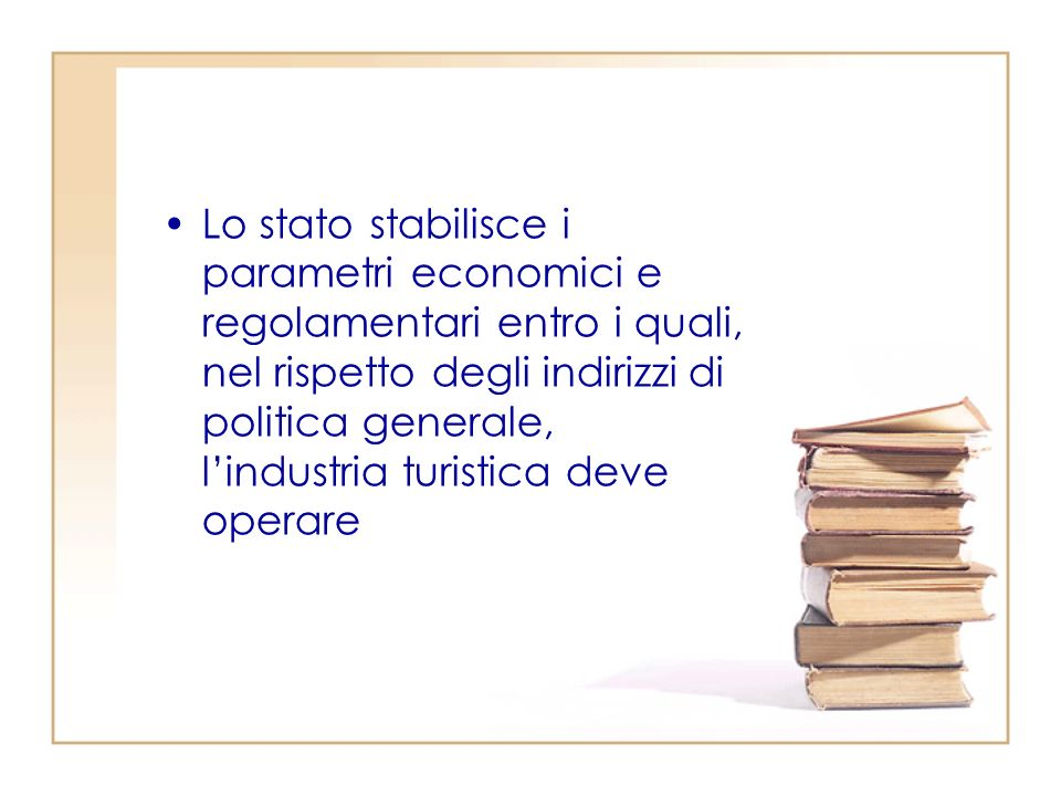 Lo stato stabilisce i parametri economici e regolamentari entro i quali, nel rispetto degli indirizzi di politica generale, lindustria turistica deve