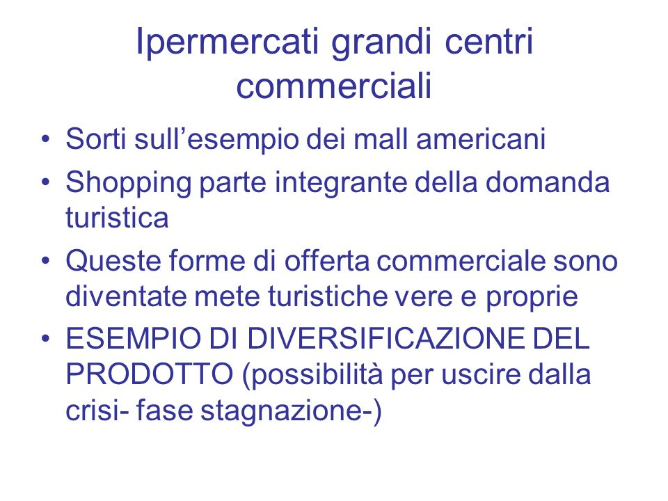 Ipermercati grandi centri commerciali Sorti sullesempio dei mall americani Shopping parte integrante della domanda turistica Queste forme di offerta c