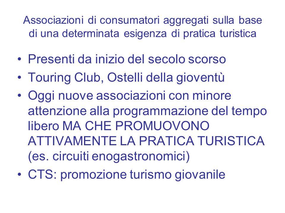 Associazioni di consumatori aggregati sulla base di una determinata esigenza di pratica turistica Presenti da inizio del secolo scorso Touring Club, O