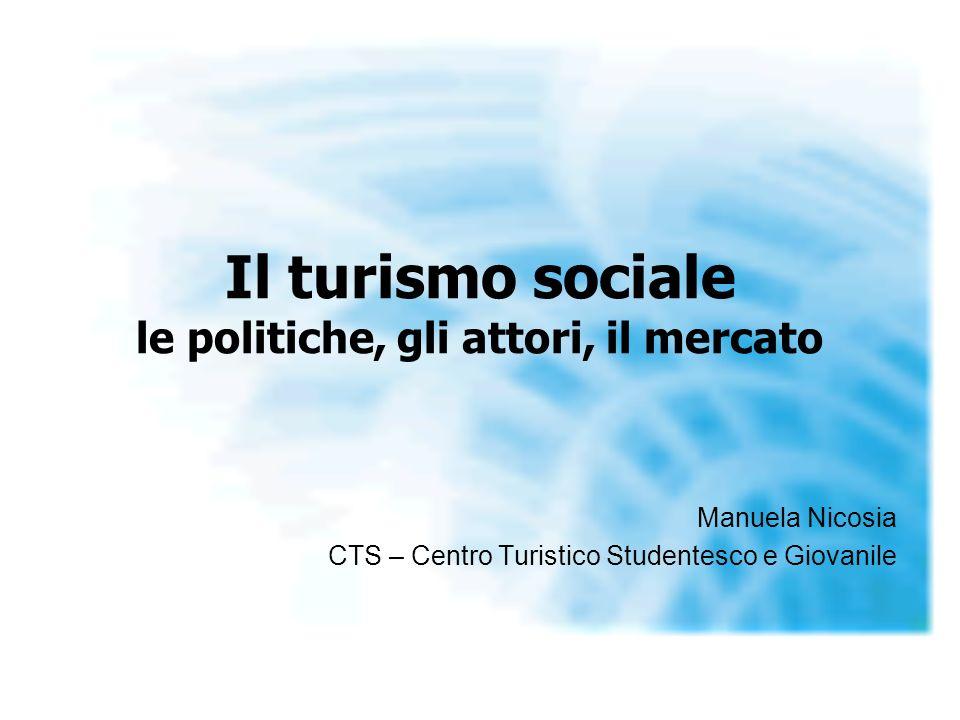 Il turismo sociale le politiche, gli attori, il mercato Manuela Nicosia CTS – Centro Turistico Studentesco e Giovanile
