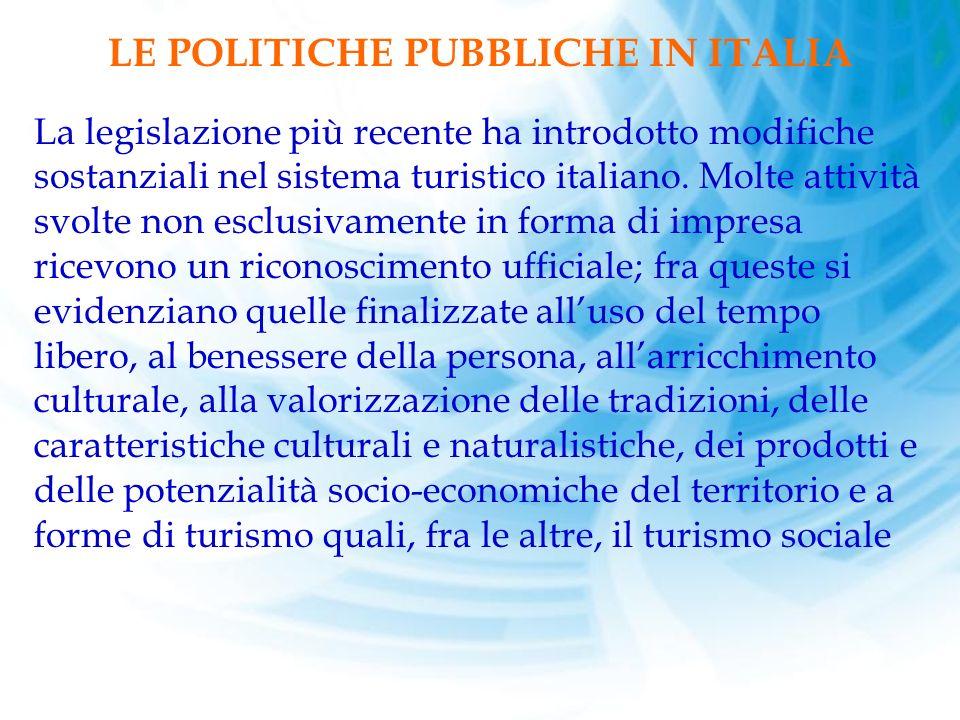 LE POLITICHE PUBBLICHE IN ITALIA La legislazione più recente ha introdotto modifiche sostanziali nel sistema turistico italiano.