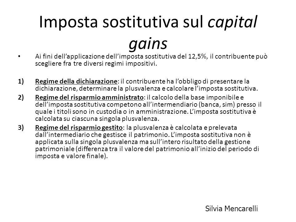 Imposta sostitutiva sul capital gains Ai fini dellapplicazione dellimposta sostitutiva del 12,5%, il contribuente può scegliere fra tre diversi regimi