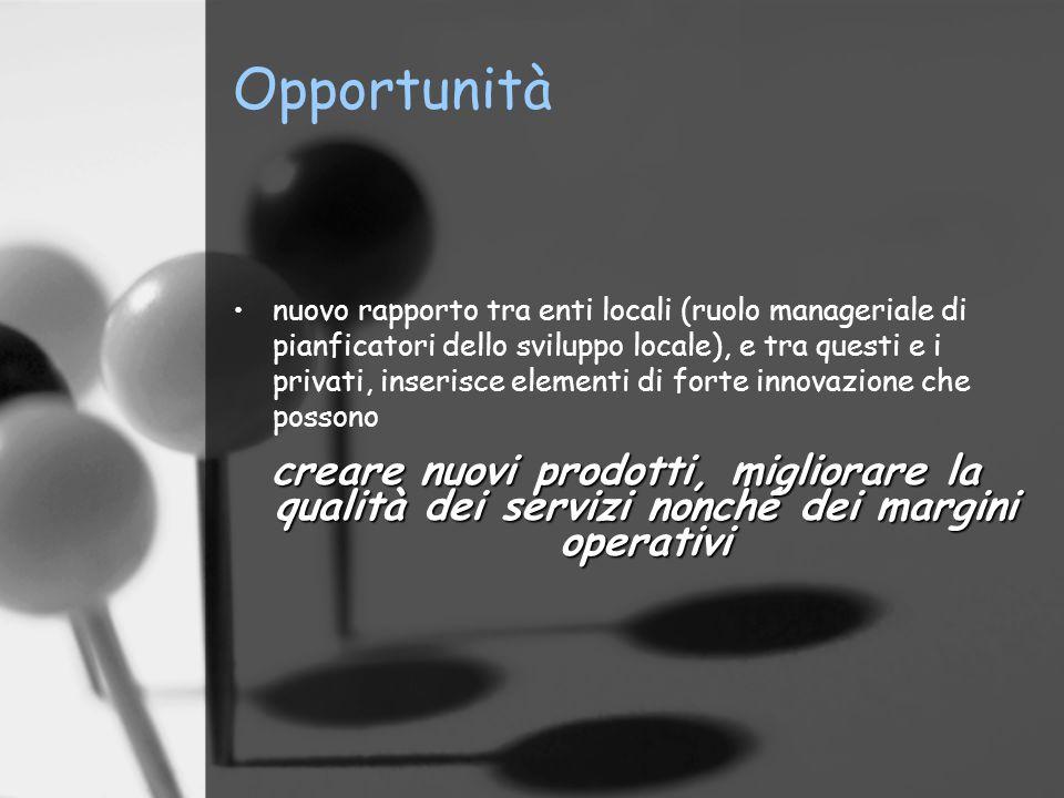 Opportunità nuovo rapporto tra enti locali (ruolo manageriale di pianficatori dello sviluppo locale), e tra questi e i privati, inserisce elementi di