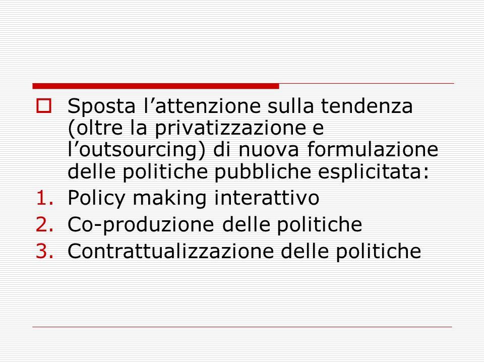 Sposta lattenzione sulla tendenza (oltre la privatizzazione e loutsourcing) di nuova formulazione delle politiche pubbliche esplicitata: 1.Policy maki