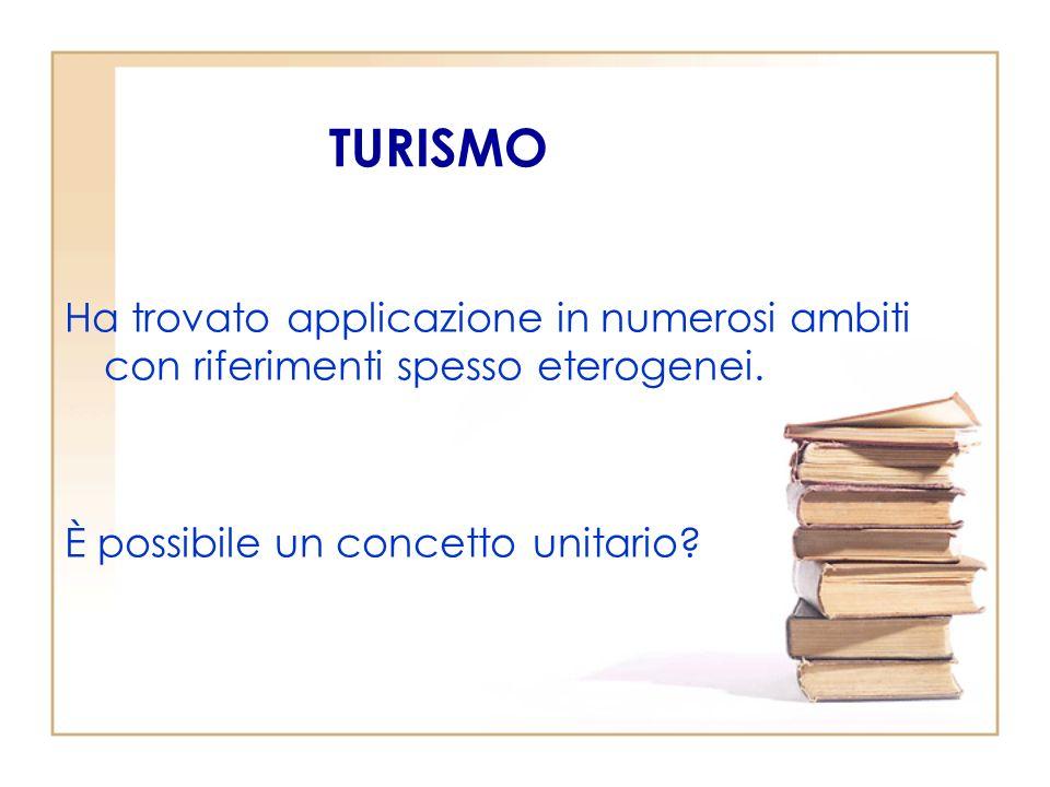TURISMO Ha trovato applicazione in numerosi ambiti con riferimenti spesso eterogenei. È possibile un concetto unitario?