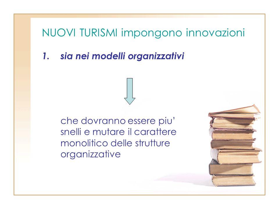 NUOVI TURISMI impongono innovazioni 1.sia nei modelli organizzativi che dovranno essere piu snelli e mutare il carattere monolitico delle strutture or