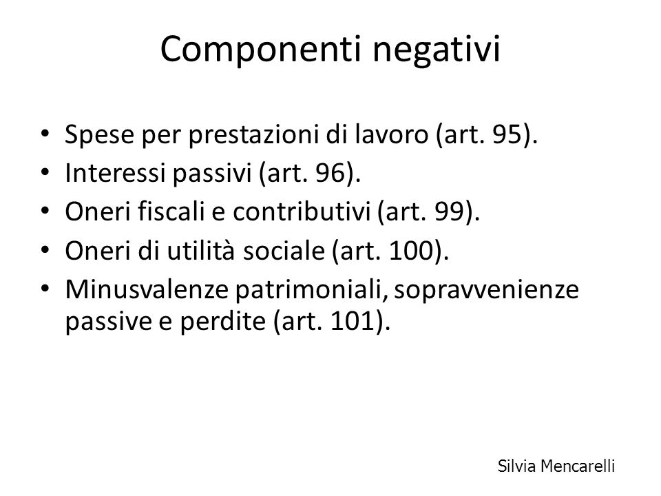 Componenti negativi Spese per prestazioni di lavoro (art. 95). Interessi passivi (art. 96). Oneri fiscali e contributivi (art. 99). Oneri di utilità s
