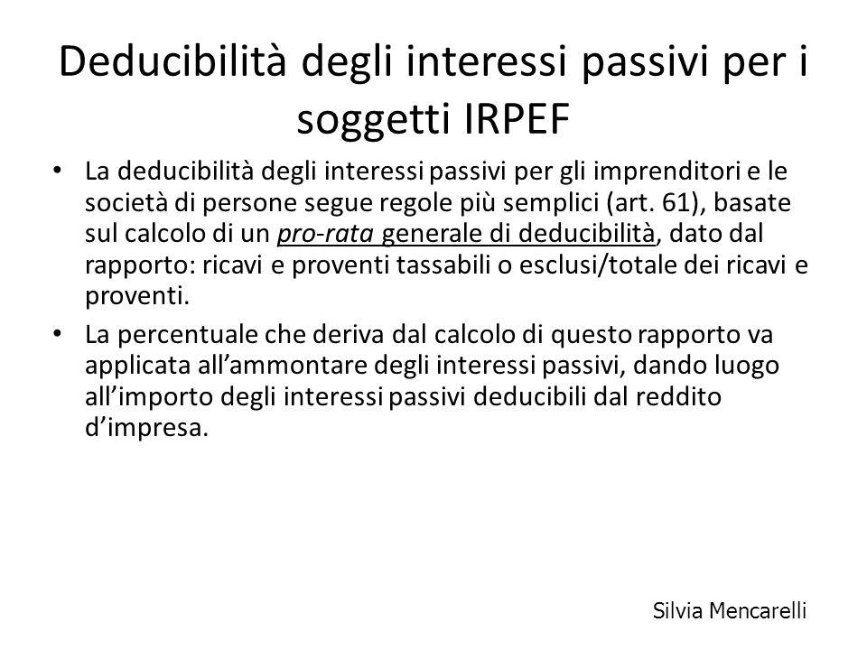 Deducibilità degli interessi passivi per i soggetti IRPEF La deducibilità degli interessi passivi per gli imprenditori e le società di persone segue r