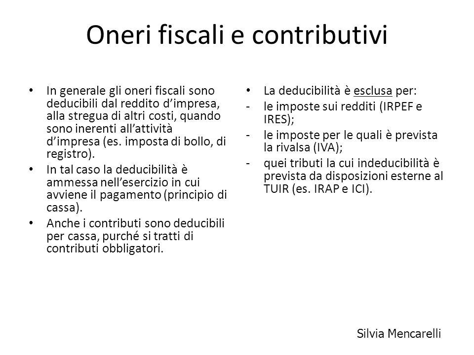 Oneri fiscali e contributivi In generale gli oneri fiscali sono deducibili dal reddito dimpresa, alla stregua di altri costi, quando sono inerenti all