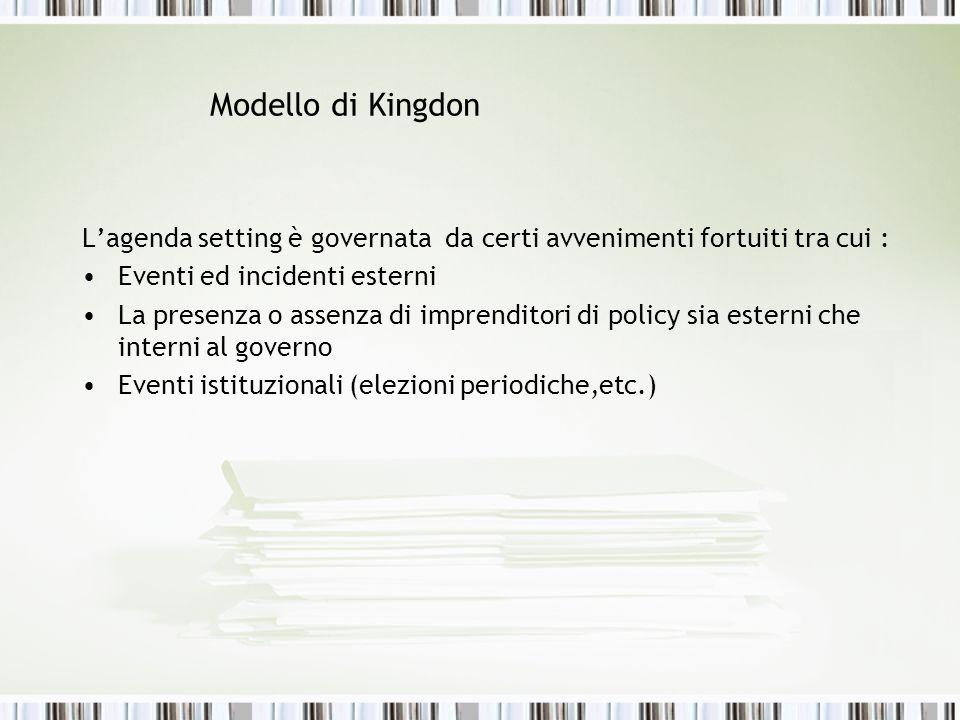 Modello di Kingdon Lagenda setting è governata da certi avvenimenti fortuiti tra cui : Eventi ed incidenti esterni La presenza o assenza di imprendito