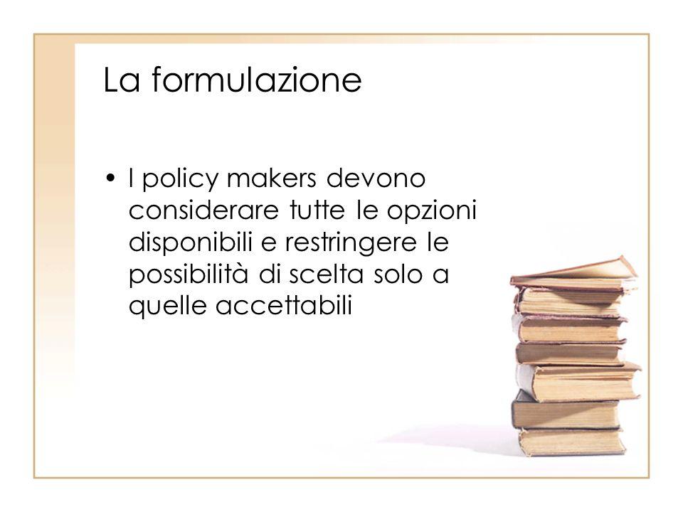 La formulazione I policy makers devono considerare tutte le opzioni disponibili e restringere le possibilità di scelta solo a quelle accettabili