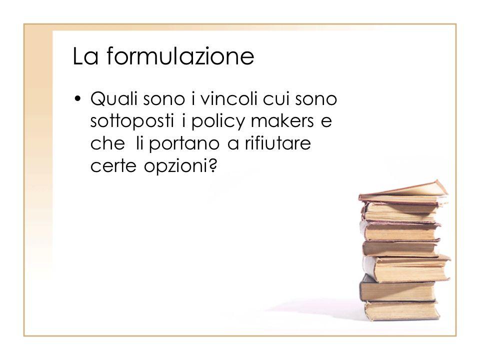 La formulazione Quali sono i vincoli cui sono sottoposti i policy makers e che li portano a rifiutare certe opzioni?