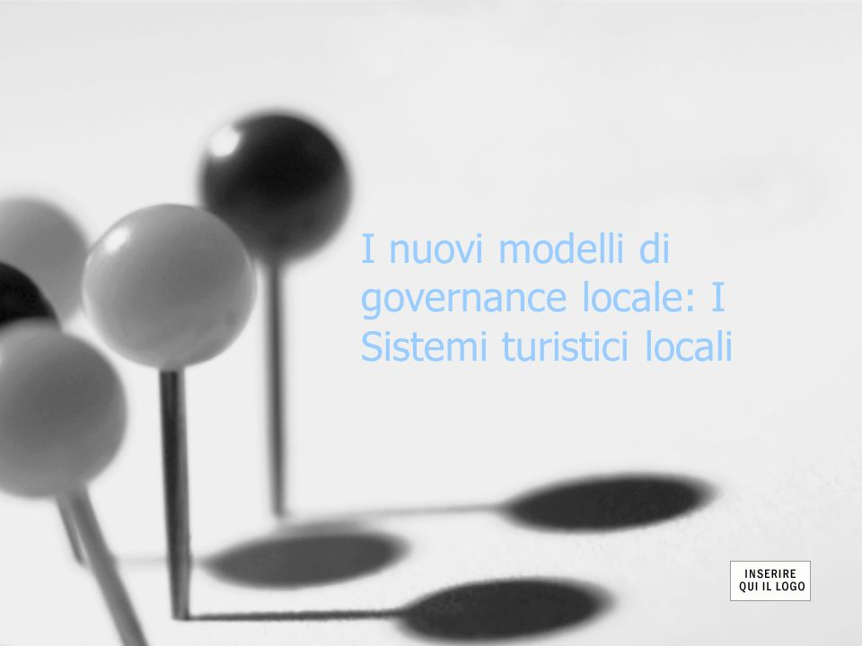 I nuovi modelli di governance locale: I Sistemi turistici locali