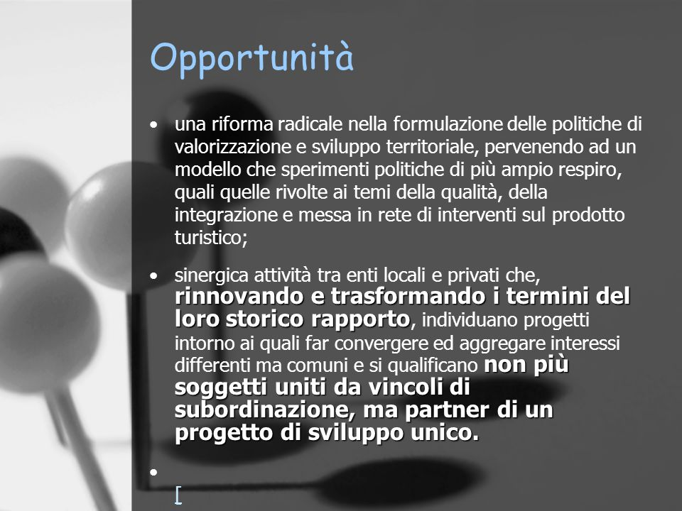 Opportunità una riforma radicale nella formulazione delle politiche di valorizzazione e sviluppo territoriale, pervenendo ad un modello che sperimenti