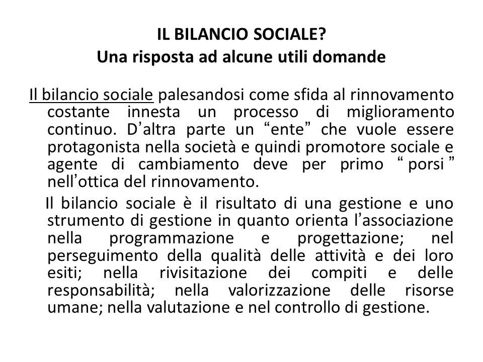 IL BILANCIO SOCIALE? Una risposta ad alcune utili domande Il bilancio sociale palesandosi come sfida al rinnovamento costante innesta un processo di m