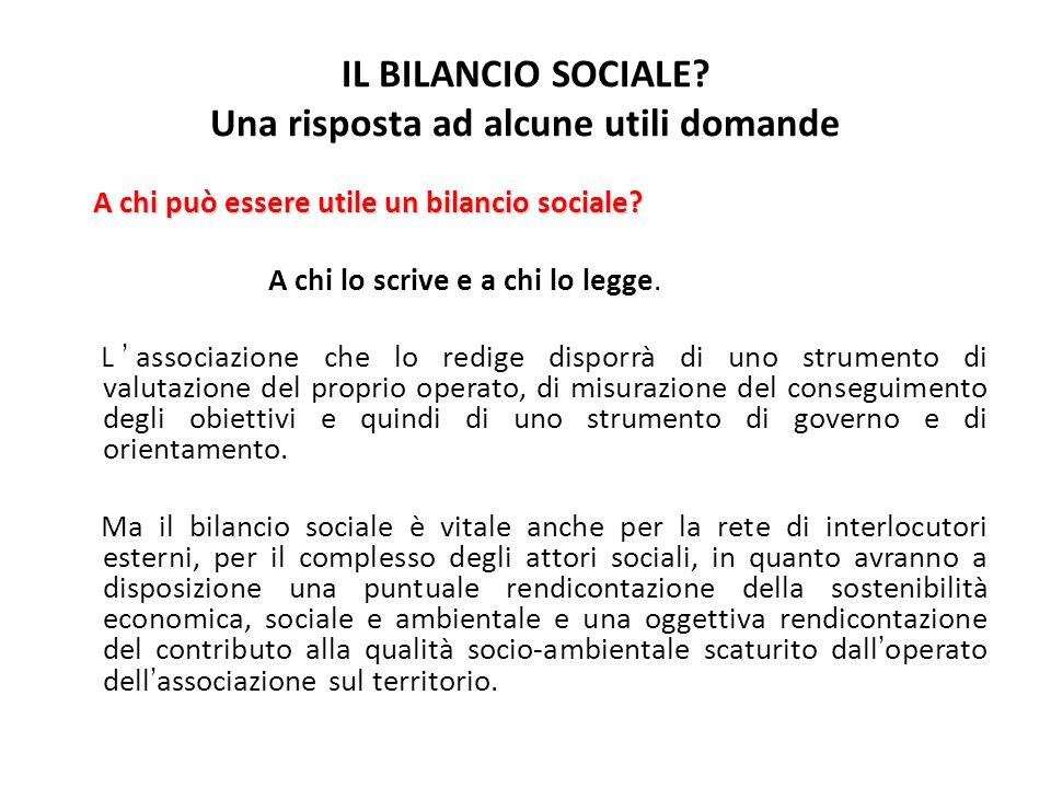IL BILANCIO SOCIALE? Una risposta ad alcune utili domande A chi può essere utile un bilancio sociale? A chi può essere utile un bilancio sociale? A ch