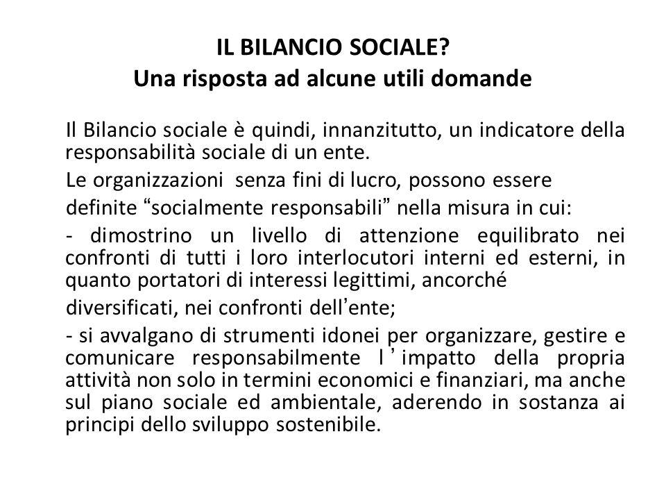 IL BILANCIO SOCIALE? Una risposta ad alcune utili domande Il Bilancio sociale è quindi, innanzitutto, un indicatore della responsabilità sociale di un