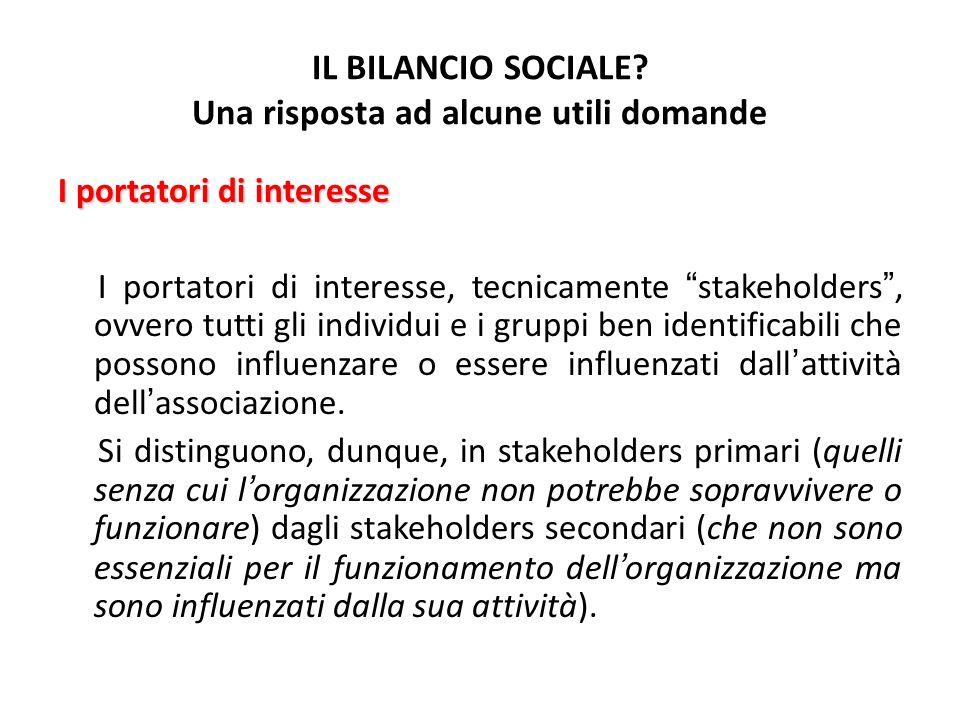 IL BILANCIO SOCIALE? Una risposta ad alcune utili domande I portatori di interesse I portatori di interesse, tecnicamente stakeholders, ovvero tutti g