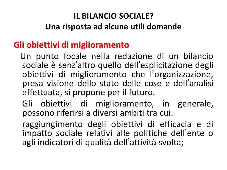 IL BILANCIO SOCIALE? Una risposta ad alcune utili domande Gli obiettivi di miglioramento Un punto focale nella redazione di un bilancio sociale è senz